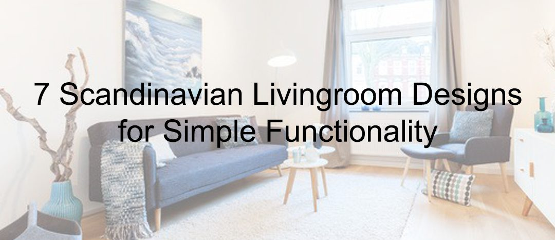7 Scandinavian Livingroom Designs for Simple Functionality